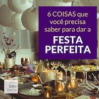 268850c3c 6 coisas que você precisa saber para dar a festa perfeita • MeuEstiloDecor