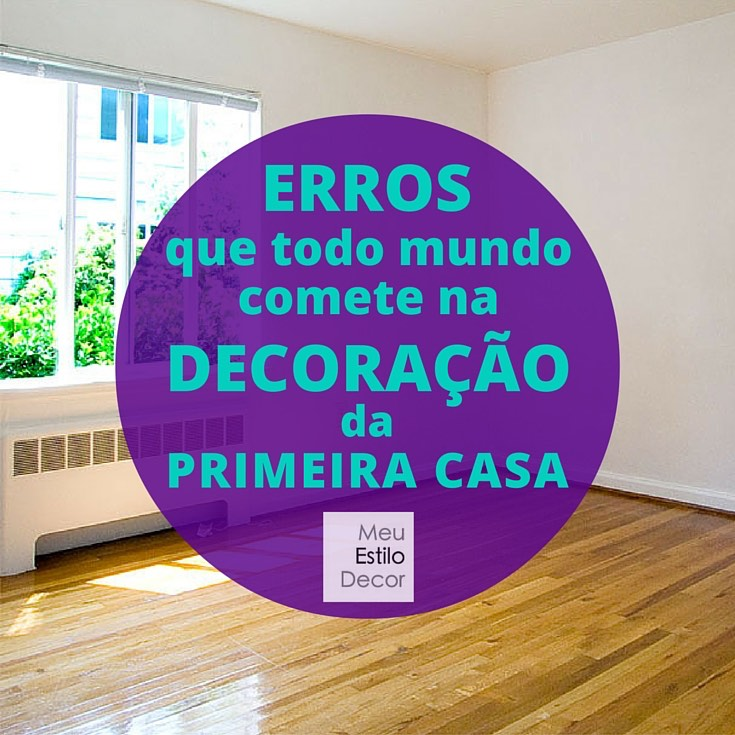 c7c2b17754 Erros que Todo Mundo Comete na Decoração da Primeira Casa ...