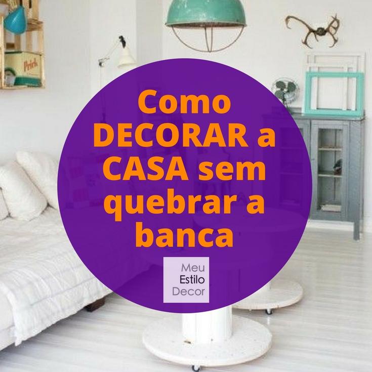 Como decorar a casa sem quebrar a banca meuestilodecor for Banca in casa
