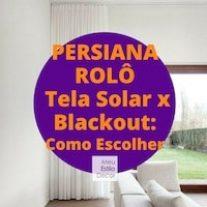 Persiana Rolô Tela Solar x Blackout: Como Escolher