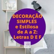 Decoração Simples e Estilosa de A a Z: Letras D E F