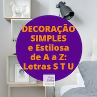 Decoração Simples e Estilosa de A a Z: letras S T U
