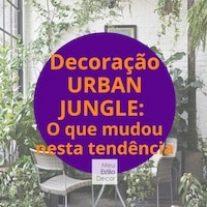 Decoração Urban Jungle: O que mudou nesta tendência