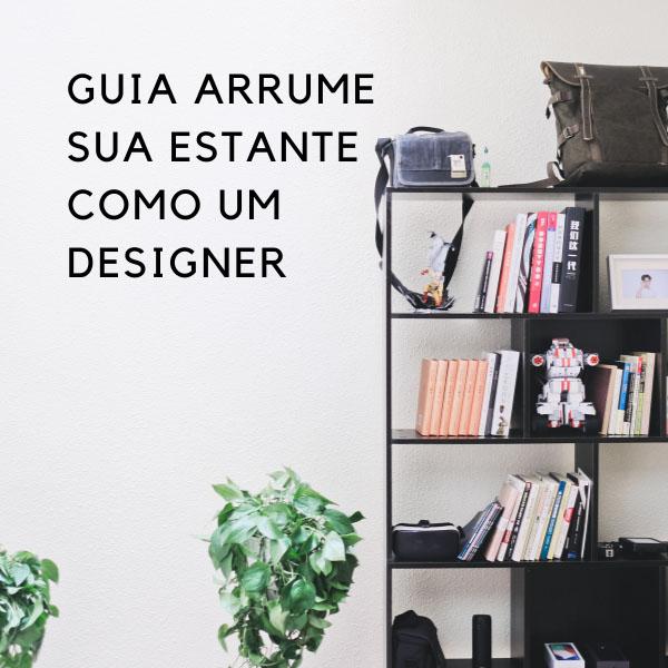 guia arrume sua estante como um designer
